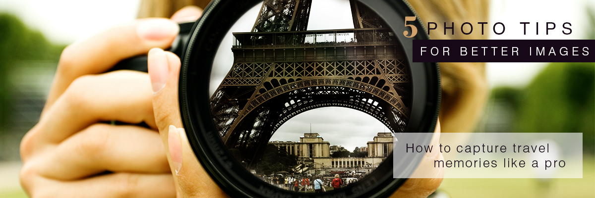 5 Photo Tips for Better Shots - How to capture travel memories like a pro
